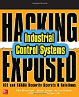 Hacking Exposed Industrial Control Systems: ICS and SCADA Security Secrets & Solutions Front Cover