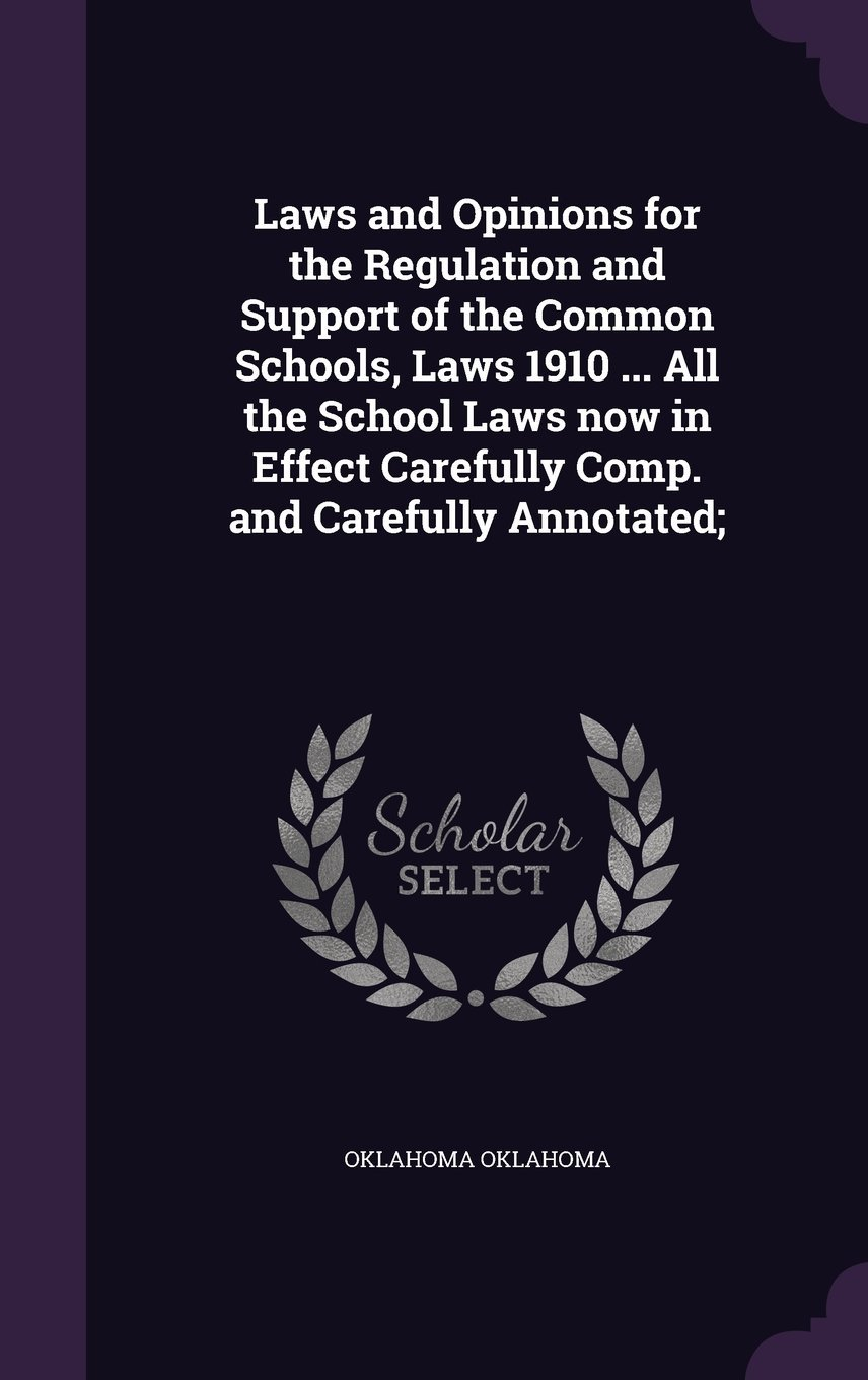 Download Laws and Opinions for the Regulation and Support of the Common Schools, Laws 1910 ... All the School Laws Now in Effect Carefully Comp. and Carefully Annotated; PDF