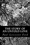 The Story of an Untold Love, Paul Leicester Ford, 1484887158
