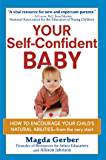 Your Self-Confident Baby: How to Encourage Your Child's Natural Abilities -- From the Very Start (English Edition)