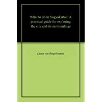 What to do in Yogyakarta?: A practical guide for exploring the city and its surroundings (English Edition)