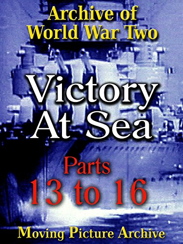 Archive of World War Two - Victory at Sea - Parts 13 to 16 ()