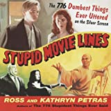 Stupid Movie Lines, Kathryn Petras and Ross Petras, 0375753303