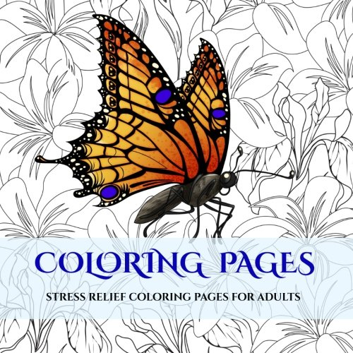 Coloring Pages: An adult coloring book: With coloring pages for mandalas, coloring pages for flowers and butterflies, coloring pages for geometric designs, and abstract coloring pages (Volume (Butterfly Coloring Pages)