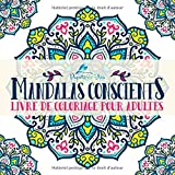 Mandalas Conscients: Livre De Coloriage Pour Adultes