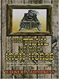 The Trail of the Iron Horse, Walker A. Tompkins, 1587249634