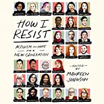 How I Resist: Activism and Hope for a New Generation   Maureen Johnson - editor