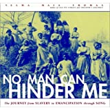 No Man Can Hinder Me: The Journey from Slavery to Emancipation Through Song (Includes CD)