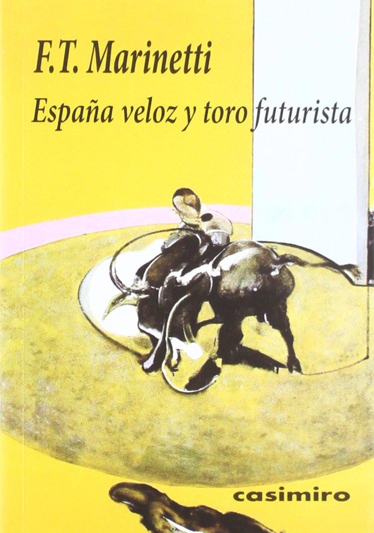 ESPAÑA VELOZ Y TORO FUTURISTA (HISTORIA): Amazon.es: Marinetti Filippo Tommaso: Libros