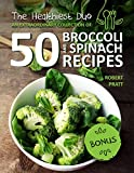 The Healthiest Duo: An Extraordinary Collection of 50 Broccoli and Spinach...