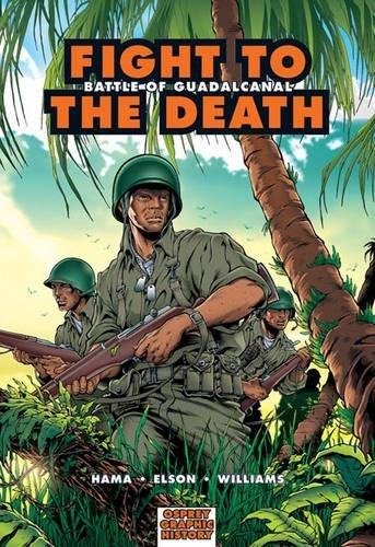 Fight to the Death: Battle of Guadalcanal (Graphic History) by Osprey