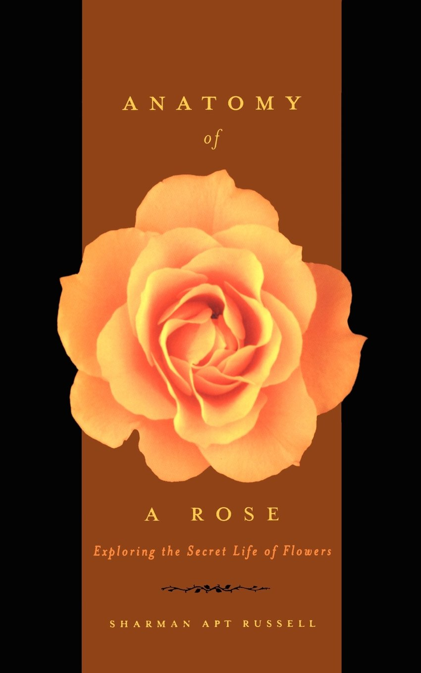 Anatomy Of A Rose Exploring The Secret Life Of Flowers Sharman Apt