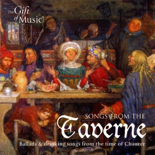 Songs from the Taverne: Ballads & Drinking Songs from the Time of Chaucer