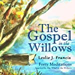 The Gospel in the Willows: Forty Meditations for the Days of Lent | Leslie J. Francis