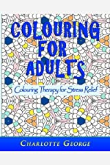 Colouring for Adults: Colouring Therapy for Stress Relief by Charlotte George (2015-11-29) Paperback