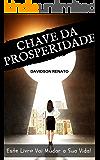 Chave da Prosperidade: Este Livro Vai Mudar a Sua Vida!