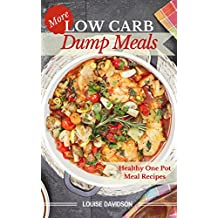 More Low Carb  Dump Meals: Easy Healthy  One Pot  Meal Recipes