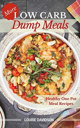 More Low Carb  Dump Meals: Easy Healthy  One Pot  Meal Recipes ()