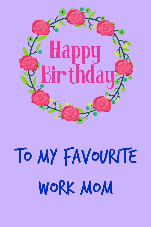 Happy Birthday To My Favourite Work Mom Pretty Floral