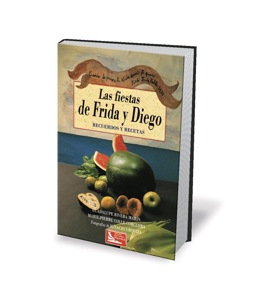Las Fiestas De Frida y Diego, Recuerdos y Recetas (Spanish) Hardcover – 2013