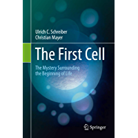The First Cell: The Mystery Surrounding the Beginning of Life