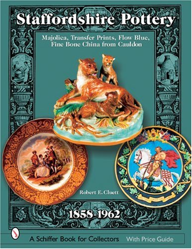 Majolica Pottery - Staffordshire Pottery, 1858-1962: Majolica, Transfer Prints, Flow Blue, Fine Bone China From Cauldon (Schiffer Book for Collectors with Price Guide)