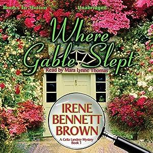 Where Gable Slept: A Celia Landrey Mystery, Book 1 Hörbuch von Irene Bennett Brown Gesprochen von: Mara Lynne Thomas