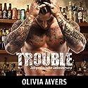 Zeitgenössische Liebesromane: Trouble Hörbuch von Olivia Myers Gesprochen von: Sheila Marie Nicholas