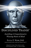 """Becoming """"The Disciplined Trader"""": Instilling a Comprehensive Winning State of Mind - (expanded version of the industry classic """"The Disciplined Trader"""" by Mark Douglas"""