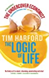 The Logic Of Life: The Undercover Economist Tim Harford
