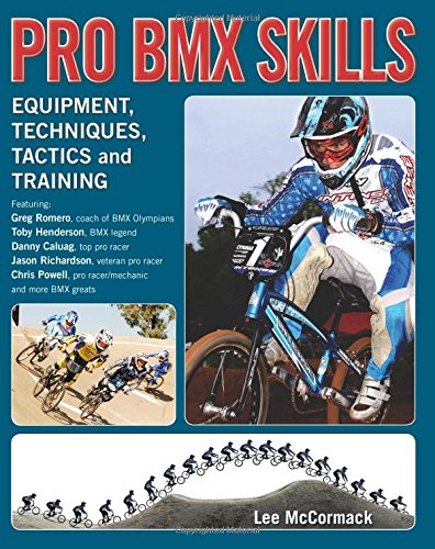 Pro BMX Skills (Pro BMX Skills: Equipment, Techniques, Tactics and - Pro Bmx Skills