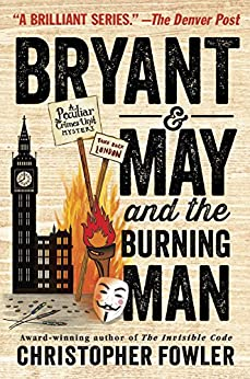 Bryant & May and the Burning Man: A Peculiar Crimes Unit Mystery by [Fowler, Christopher]