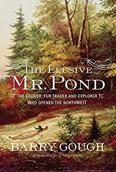 The Elusive Mr. Pond: The Soldier, Fur Trader and Explorer Who Opened the Northwest by [Gough, Barry]