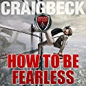 How to Be Fearless: Manifesting Magic, Secret 5 Audiobook by Craig Beck Narrated by Craig Beck