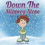 Down the Slippery Slope |  Jupiter Kids