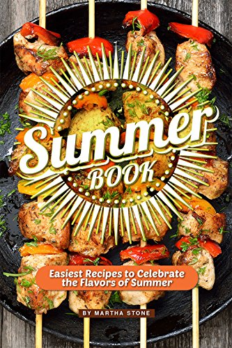 Summer Book: Easiest Recipes to Celebrate the Flavors of Summer