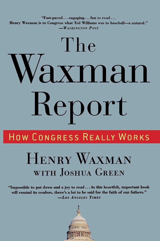 The Waxman Report How Congress Really Works Waxman Henry 9780446519267 Amazon Com Books