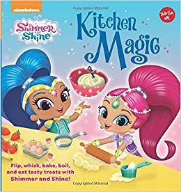 Nickelodeonu0027s Shimmer And Shine: Kitchen Magic: Flip, Whisk, Bake, Boil,  And Eat Tasty Treats With Shimmer And Shine! (Nickelodeon Shimmer And  Shine): ...