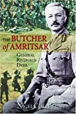 The Butcher of Amritsar: Brigadier-General Reginald Dyer