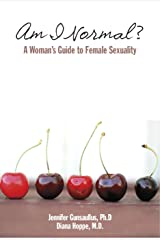 Am I Normal? A Woman's Guide to Female Sexuality Kindle Edition