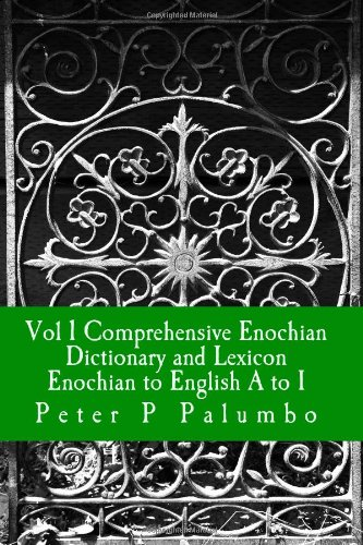 Download Vol 1 Comprehensive Enochian Dictionary and Lexicon Enochian to English A to I: Workings in Enochian Science As Put Forth By Frater Bach a Qabalist and American Rosercrucian. PDF