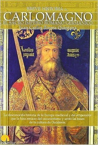 Breve Historia de Carlomagno y el Sacro Imperio Romano Germanico (Breve Historia/ Brief History) (Spanish Edition) by Juan Carlos Rivera Quintana ...