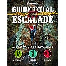 Guide total escalade: Les techniques essentielles - Équipement • Nœuds • Sécurité