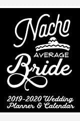 Nacho Average Bride 2019-2020 Wedding Planner & Calendar: Practical Wedding Planning for the Bride and Groom (Nacho Average Wedding Organizer and Planner) Paperback