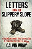 Download Letters From The Slippery Slope: A Lifelong Creationist Tries To Make Sense of Evolution. What Could Go Wrong? in PDF ePUB Free Online