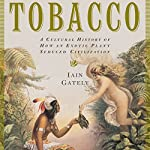 Tobacco: A Cultural History of How an Exotic Plant Seduced Civilization | Iain Gately