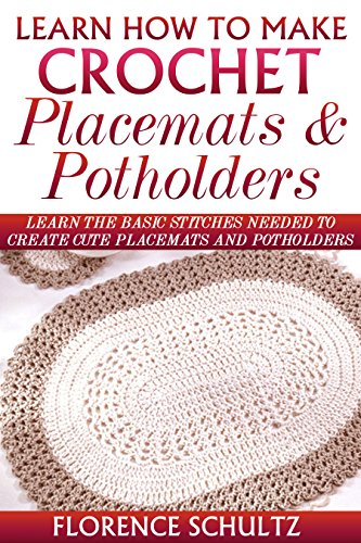 Learn How To Make Crochet Place Mats And Potholders Learn The Basic
