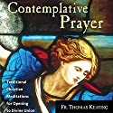 Contemplative Prayer: Traditional Christian Meditations for Opening to Divine Union Speech by Thomas Keating Narrated by Thomas Keating