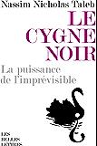Le Cygne noir: La puissance de l'imprévisible, édition augmentée de l'essai Force et fragilité (Romans, Essais, Poésie, Documents)
