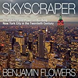 Skyscraper: The Politics and Power of Building New York City in the Twentieth Century